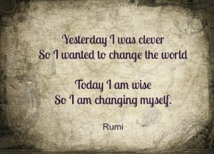 yesterday-i-was-clever-so-i-wanted-to-change-the-world-today-i-am-wise-so-i-am-changing-myself-rumi