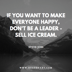 Lebensweisheit von Steve Jobs: If you want to make everyone happy, don't be a leader - sell ice cream.